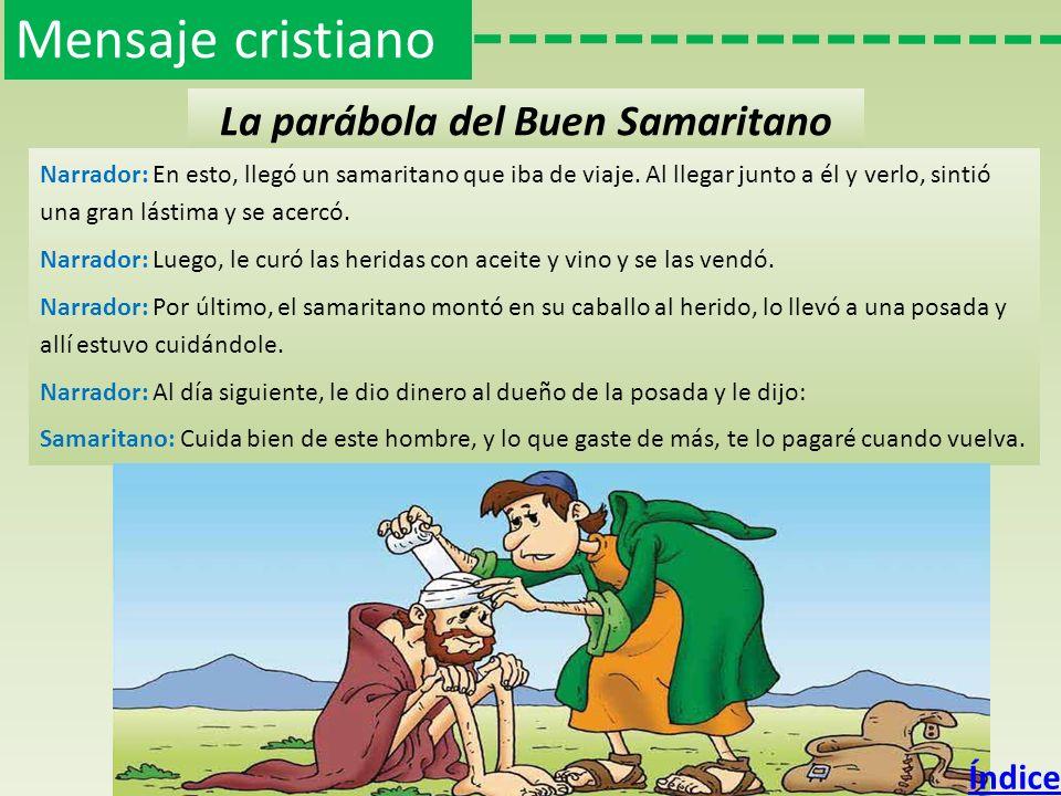 Mensaje cristiano La parábola del Buen Samaritano Narrador: También pasó por allí un levita, e hizo lo mismo: dio un gran rodeo y se alejó del lugar.