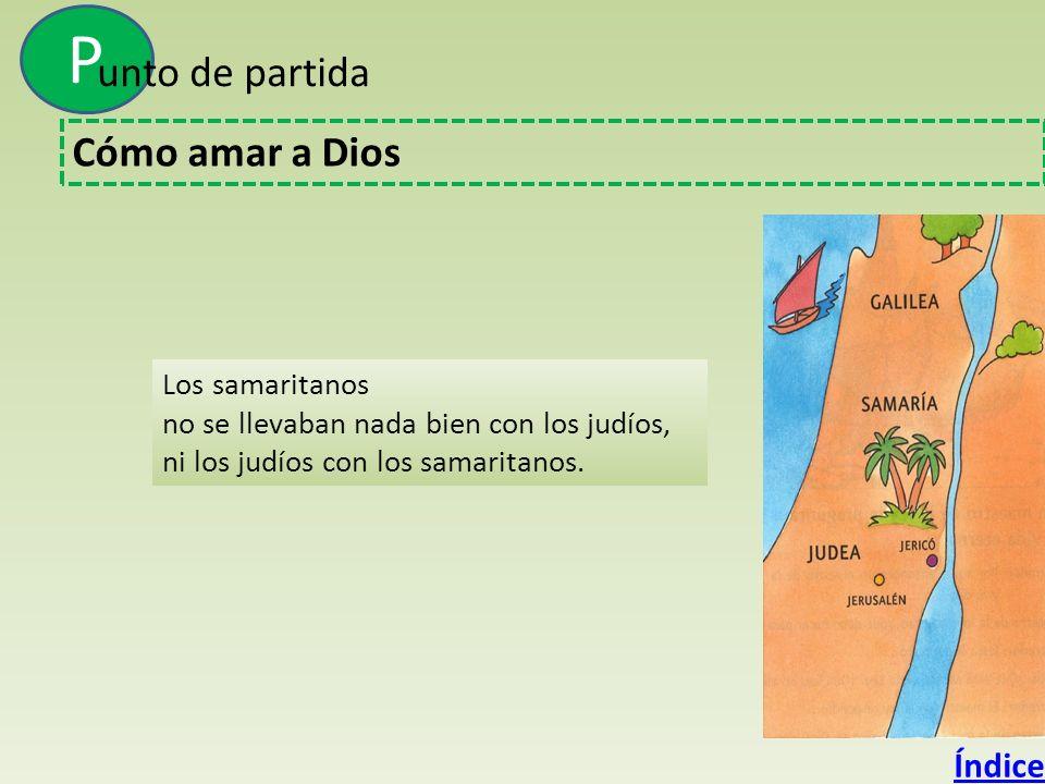 P unto de partida Cómo amar a Dios Índice En tiempos de Jesús, Palestina estaba dividida en tres regiones: Al norte: Galilea. En el centro estaba Sama