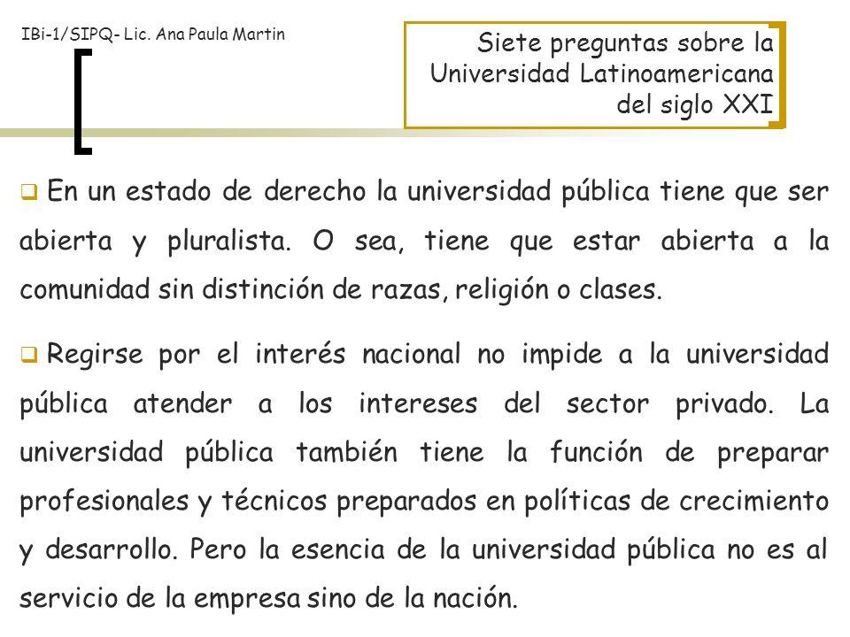 Siete preguntas sobre la Universidad Latinoamericana del siglo XXI En un estado de derecho la universidad pública tiene que ser abierta y pluralista.