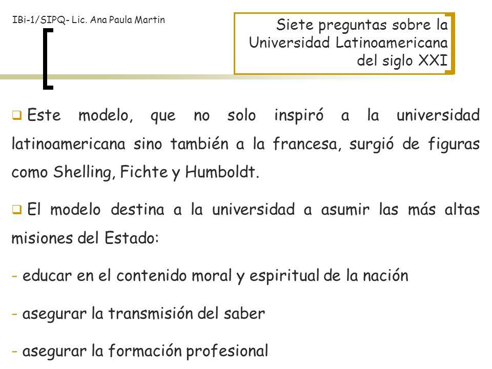 Siete preguntas sobre la Universidad Latinoamericana del siglo XXI Este modelo, que no solo inspiró a la universidad latinoamericana sino también a la