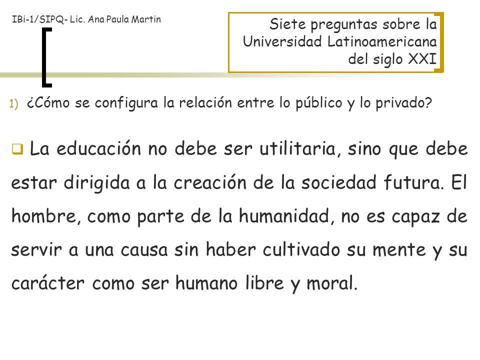 Siete preguntas sobre la Universidad Latinoamericana del siglo XXI 1) ¿Cómo se configura la relación entre lo público y lo privado? La educación no de