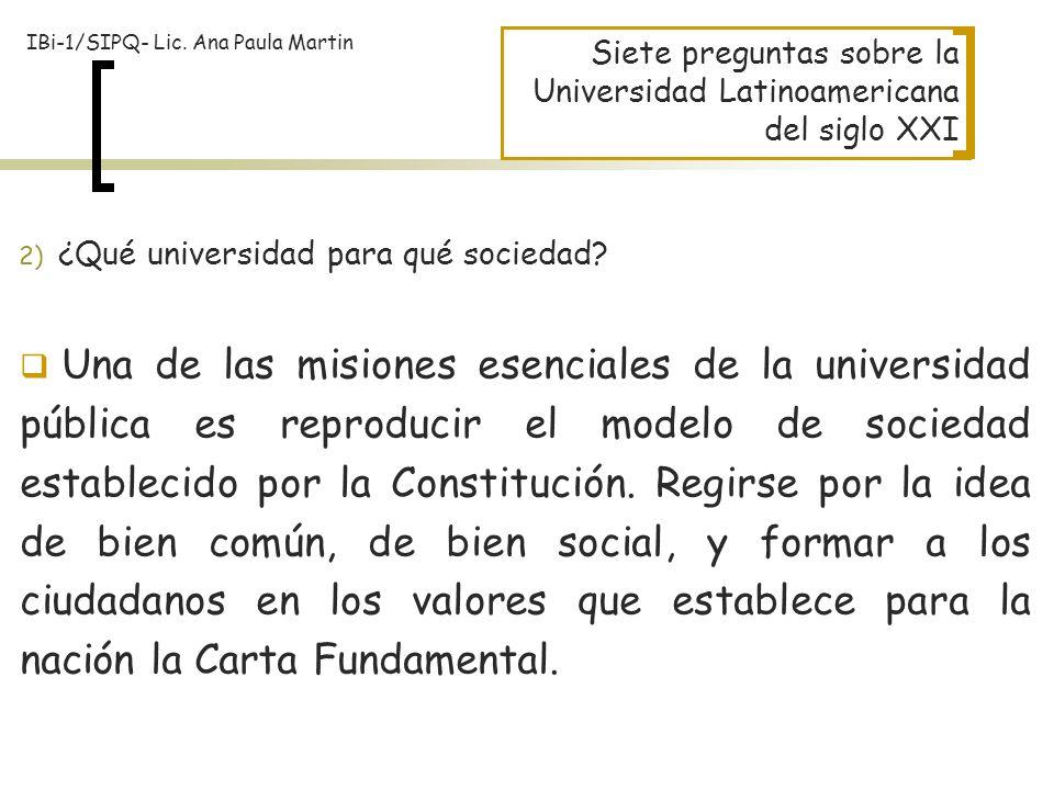 Siete preguntas sobre la Universidad Latinoamericana del siglo XXI 2) ¿Qué universidad para qué sociedad? Una de las misiones esenciales de la univers