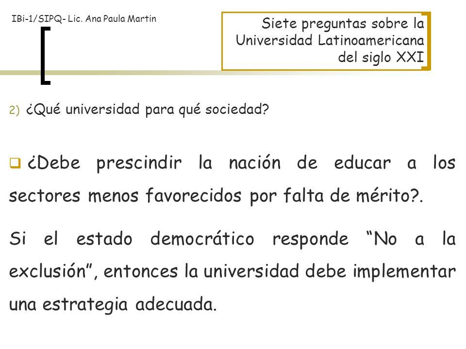 Siete preguntas sobre la Universidad Latinoamericana del siglo XXI 2) ¿Qué universidad para qué sociedad? ¿Debe prescindir la nación de educar a los s