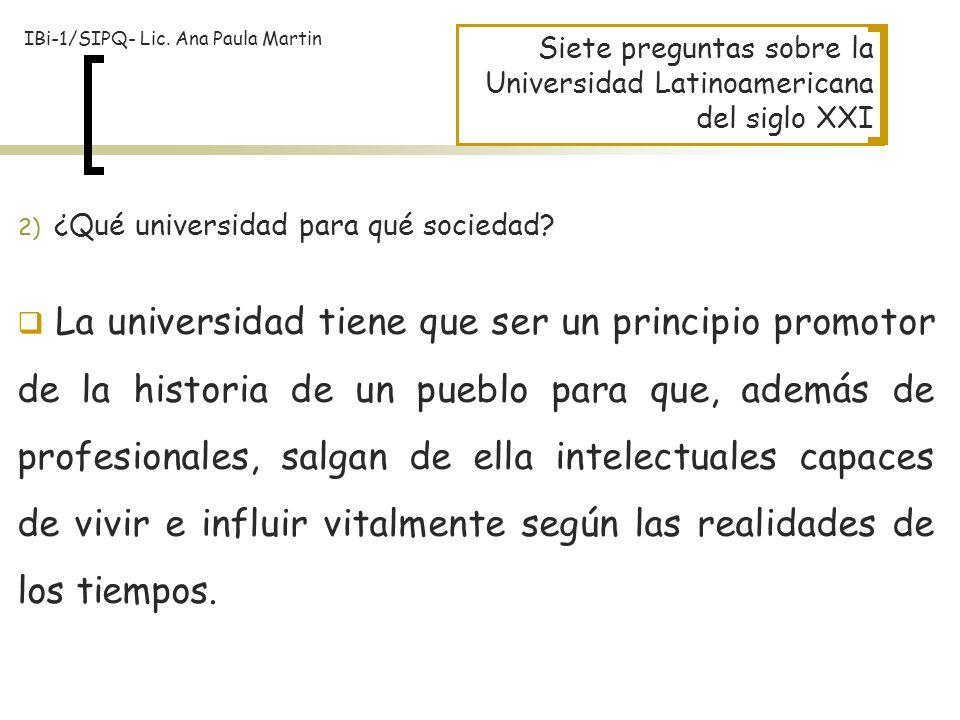 Siete preguntas sobre la Universidad Latinoamericana del siglo XXI La universidad tiene que ser un principio promotor de la historia de un pueblo para