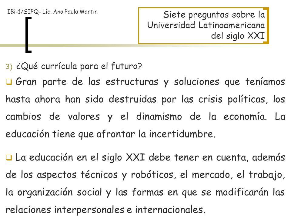Siete preguntas sobre la Universidad Latinoamericana del siglo XXI 3) ¿Qué currícula para el futuro? Gran parte de las estructuras y soluciones que te