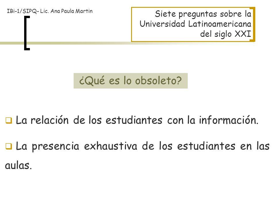 Siete preguntas sobre la Universidad Latinoamericana del siglo XXI La relación de los estudiantes con la información. La presencia exhaustiva de los e