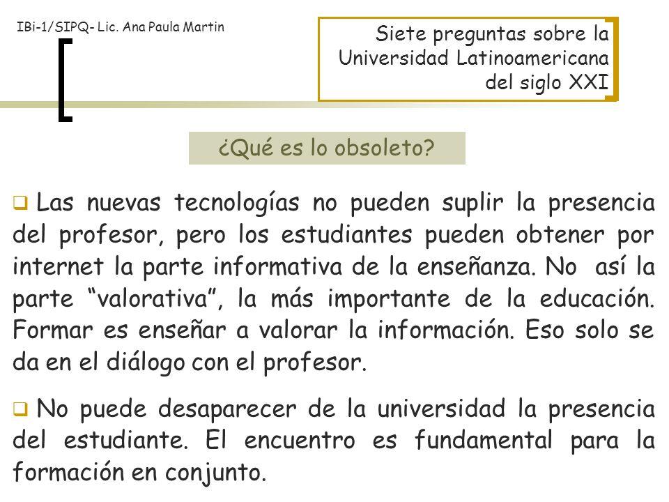 Siete preguntas sobre la Universidad Latinoamericana del siglo XXI Las nuevas tecnologías no pueden suplir la presencia del profesor, pero los estudia