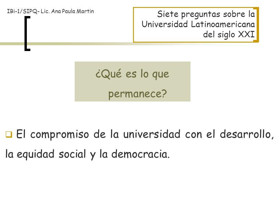 Siete preguntas sobre la Universidad Latinoamericana del siglo XXI El compromiso de la universidad con el desarrollo, la equidad social y la democraci