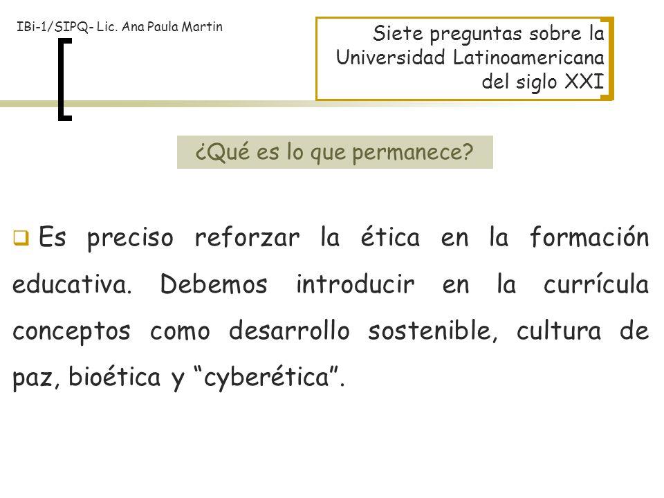 Siete preguntas sobre la Universidad Latinoamericana del siglo XXI Es preciso reforzar la ética en la formación educativa. Debemos introducir en la cu
