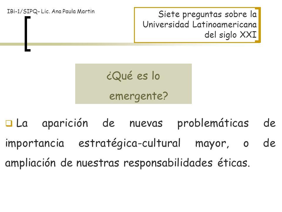 Siete preguntas sobre la Universidad Latinoamericana del siglo XXI La aparición de nuevas problemáticas de importancia estratégica-cultural mayor, o d