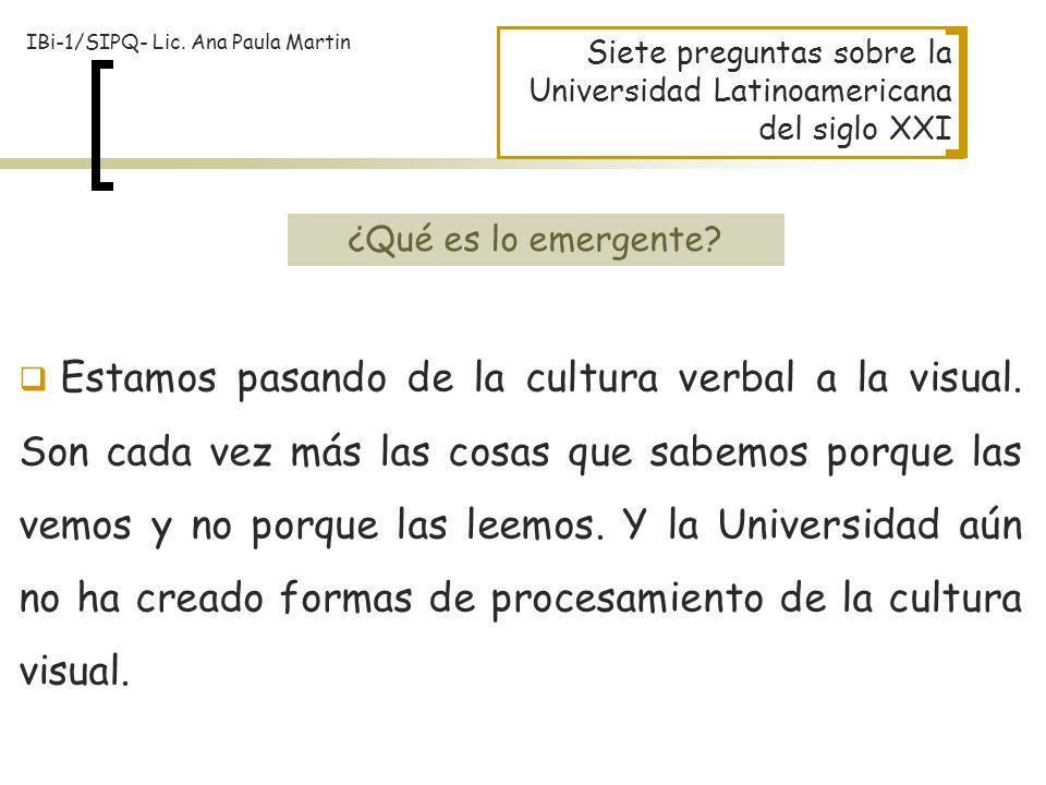 Siete preguntas sobre la Universidad Latinoamericana del siglo XXI Estamos pasando de la cultura verbal a la visual. Son cada vez más las cosas que sa