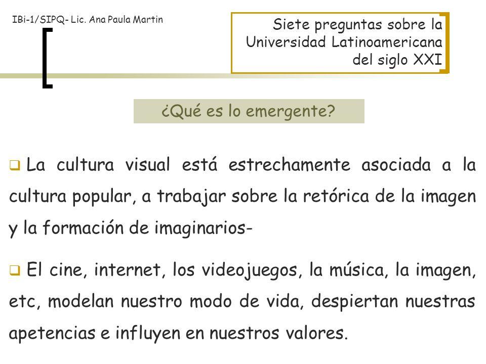 Siete preguntas sobre la Universidad Latinoamericana del siglo XXI La cultura visual está estrechamente asociada a la cultura popular, a trabajar sobr