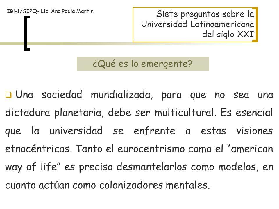 Siete preguntas sobre la Universidad Latinoamericana del siglo XXI Una sociedad mundializada, para que no sea una dictadura planetaria, debe ser multi