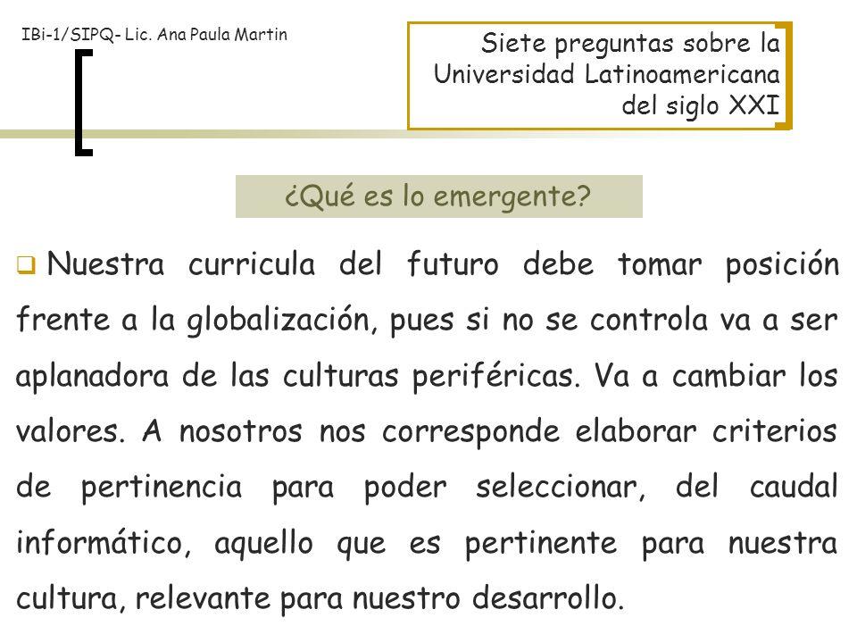 Siete preguntas sobre la Universidad Latinoamericana del siglo XXI Nuestra curricula del futuro debe tomar posición frente a la globalización, pues si