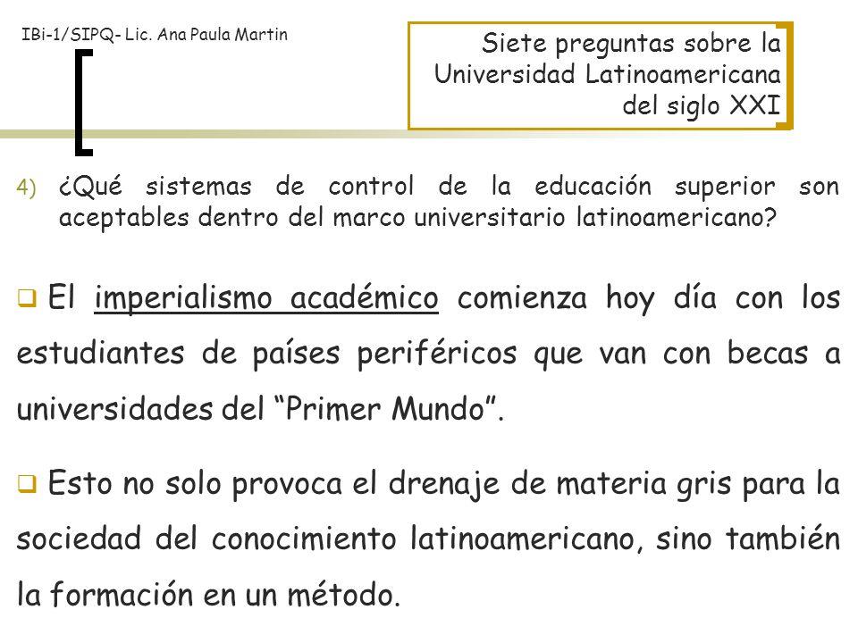 Siete preguntas sobre la Universidad Latinoamericana del siglo XXI El imperialismo académico comienza hoy día con los estudiantes de países periférico