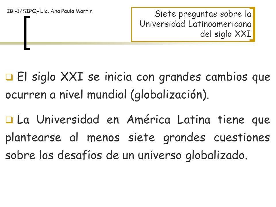 Siete preguntas sobre la Universidad Latinoamericana del siglo XXI El siglo XXI se inicia con grandes cambios que ocurren a nivel mundial (globalizaci
