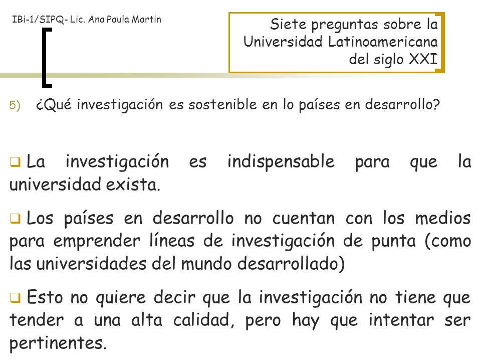 Siete preguntas sobre la Universidad Latinoamericana del siglo XXI 5) ¿Qué investigación es sostenible en lo países en desarrollo? La investigación es