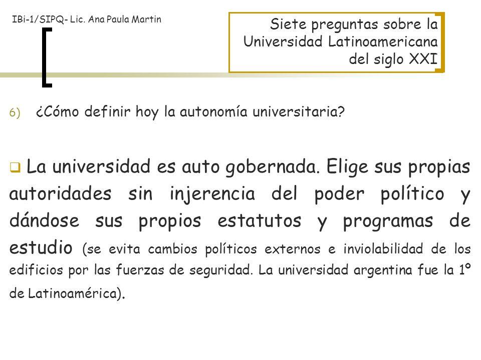 Siete preguntas sobre la Universidad Latinoamericana del siglo XXI 6) ¿Cómo definir hoy la autonomía universitaria? La universidad es auto gobernada.