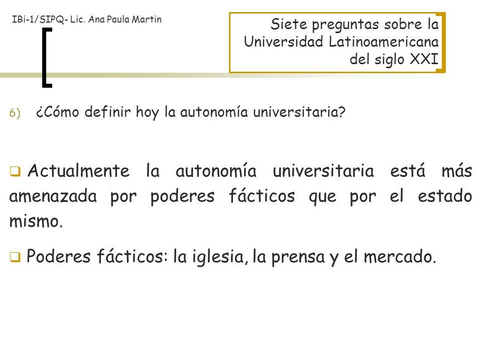 Siete preguntas sobre la Universidad Latinoamericana del siglo XXI 6) ¿Cómo definir hoy la autonomía universitaria? Actualmente la autonomía universit