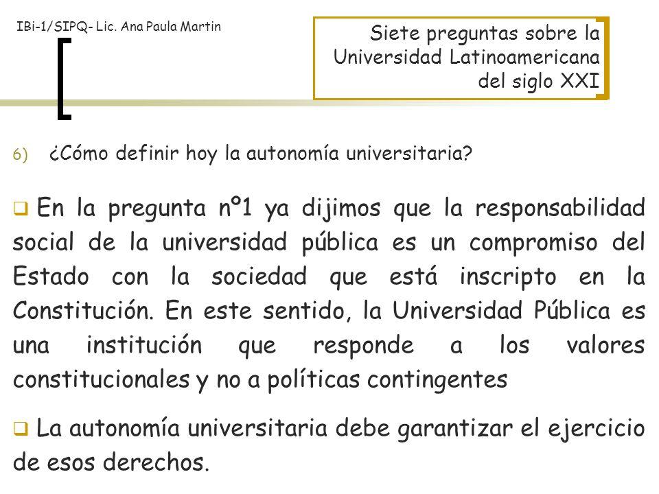 Siete preguntas sobre la Universidad Latinoamericana del siglo XXI En la pregunta nº1 ya dijimos que la responsabilidad social de la universidad públi