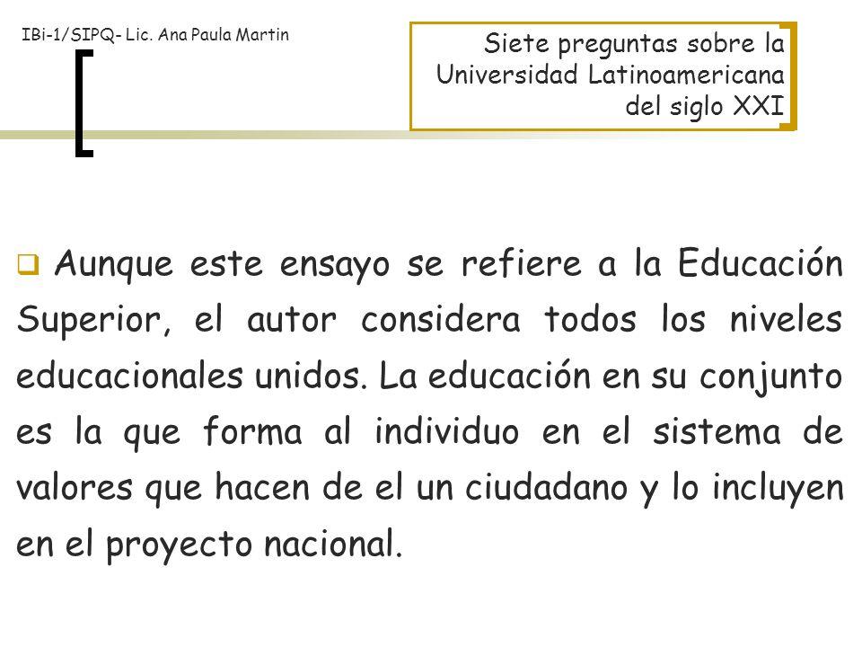 Aunque este ensayo se refiere a la Educación Superior, el autor considera todos los niveles educacionales unidos. La educación en su conjunto es la qu