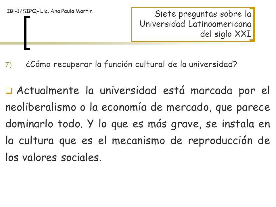 Siete preguntas sobre la Universidad Latinoamericana del siglo XXI Actualmente la universidad está marcada por el neoliberalismo o la economía de merc
