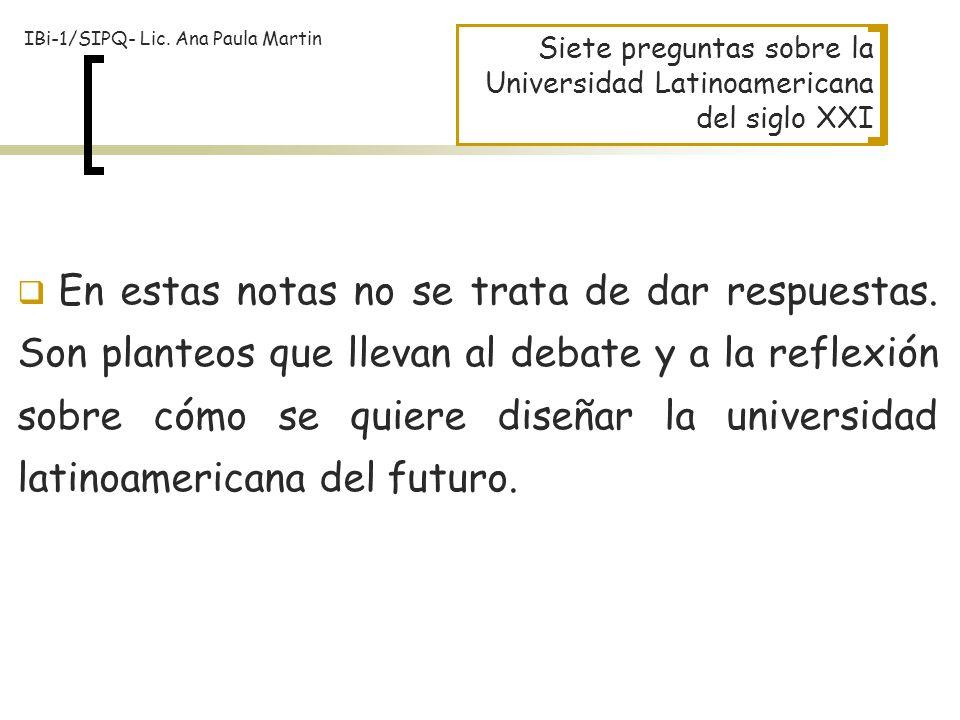 En estas notas no se trata de dar respuestas. Son planteos que llevan al debate y a la reflexión sobre cómo se quiere diseñar la universidad latinoame