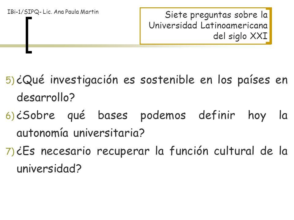 5) ¿Qué investigación es sostenible en los países en desarrollo? 6) ¿Sobre qué bases podemos definir hoy la autonomía universitaria? 7) ¿Es necesario