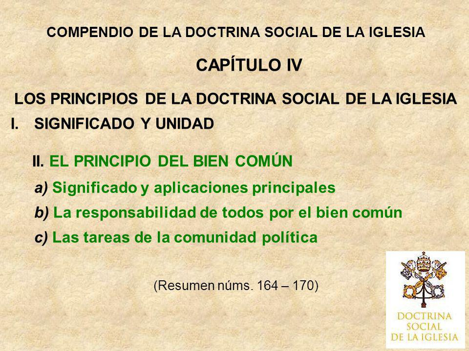 a) Significado y aplicaciones principales 164 De la dignidad, unidad e igualdad de todas las personas deriva, en primer lugar, el principio del bien común, al que debe referirse todo aspecto de la vida social para encontrar plenitud de sentido.