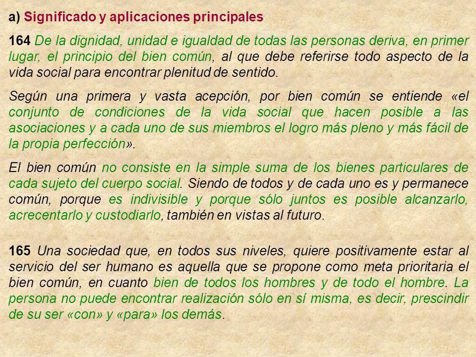 a) Significado y aplicaciones principales 164 De la dignidad, unidad e igualdad de todas las personas deriva, en primer lugar, el principio del bien c