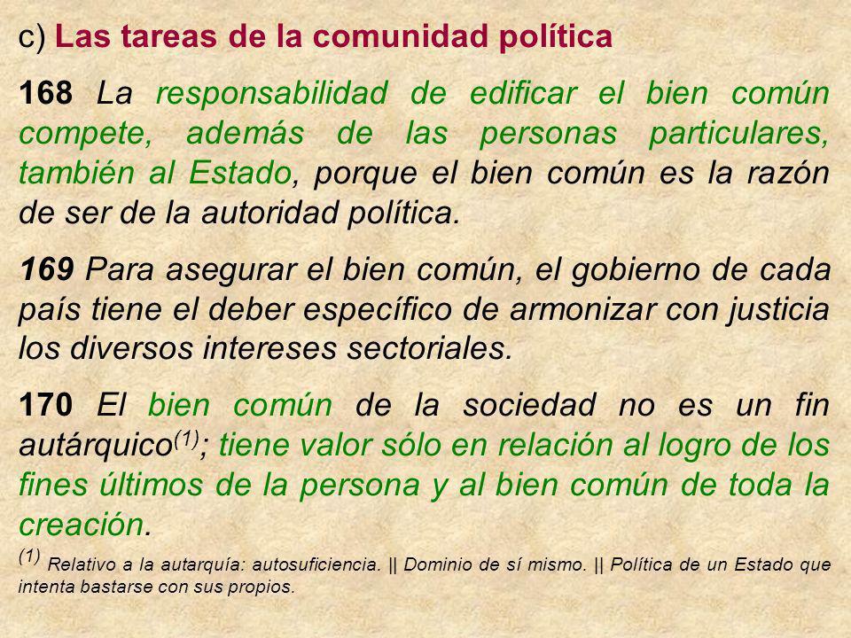 c) Las tareas de la comunidad política 168 La responsabilidad de edificar el bien común compete, además de las personas particulares, también al Estad