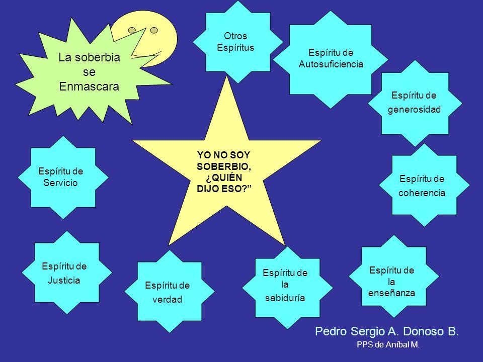 Pedro Sergio A. Donoso B. La soberbia se Enmascara Espíritu de Servicio Espíritu de Justicia Espíritu de verdad Espíritu de la sabiduría Espíritu de l