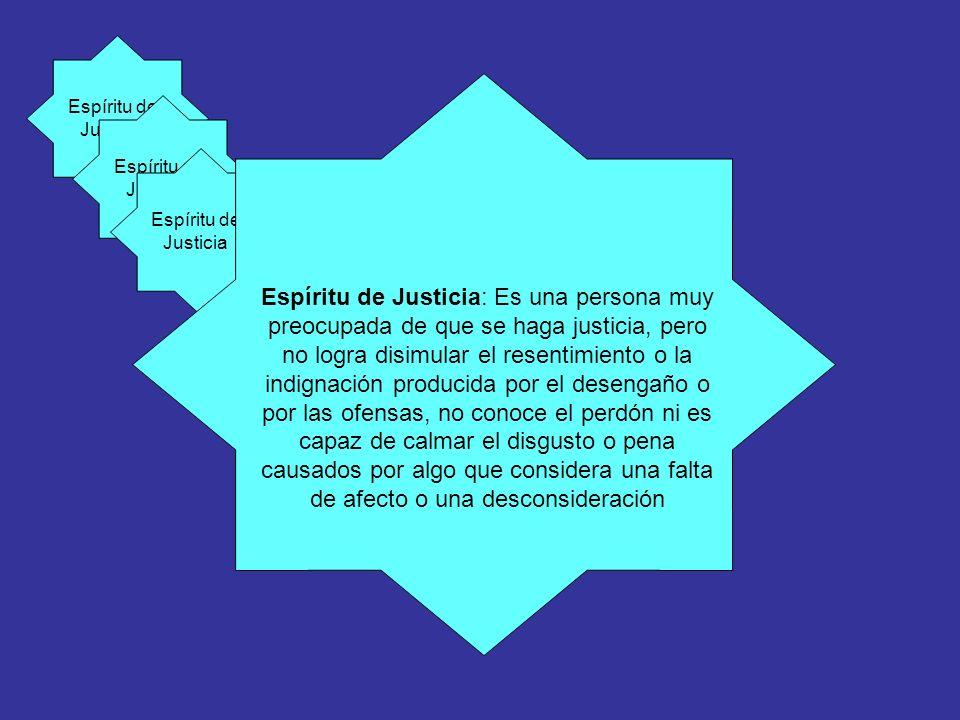 Espíritu de Justicia Espíritu se Justicia Espíritu de Justicia : Es una persona muy preocupada de que se haga justicia, pero no logra disimular el res