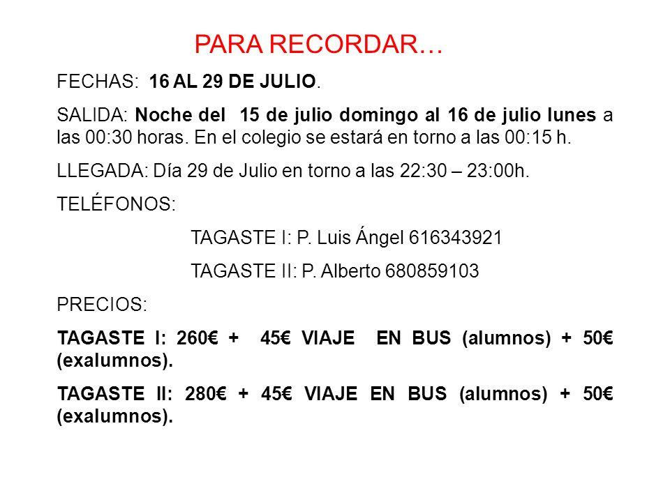 PARA RECORDAR… FECHAS: 16 AL 29 DE JULIO. SALIDA: Noche del 15 de julio domingo al 16 de julio lunes a las 00:30 horas. En el colegio se estará en tor