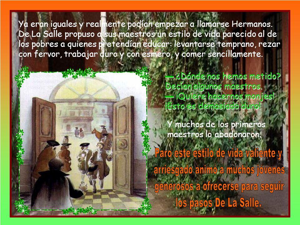 La Salle supo que era Jesús quien Habló por boca de los maestros y tomó una decisión valiente: Abandonó su canonjía a favor de un sacerdote necesitado y entregó todo su dinero a los pobres abandonados de la calle.
