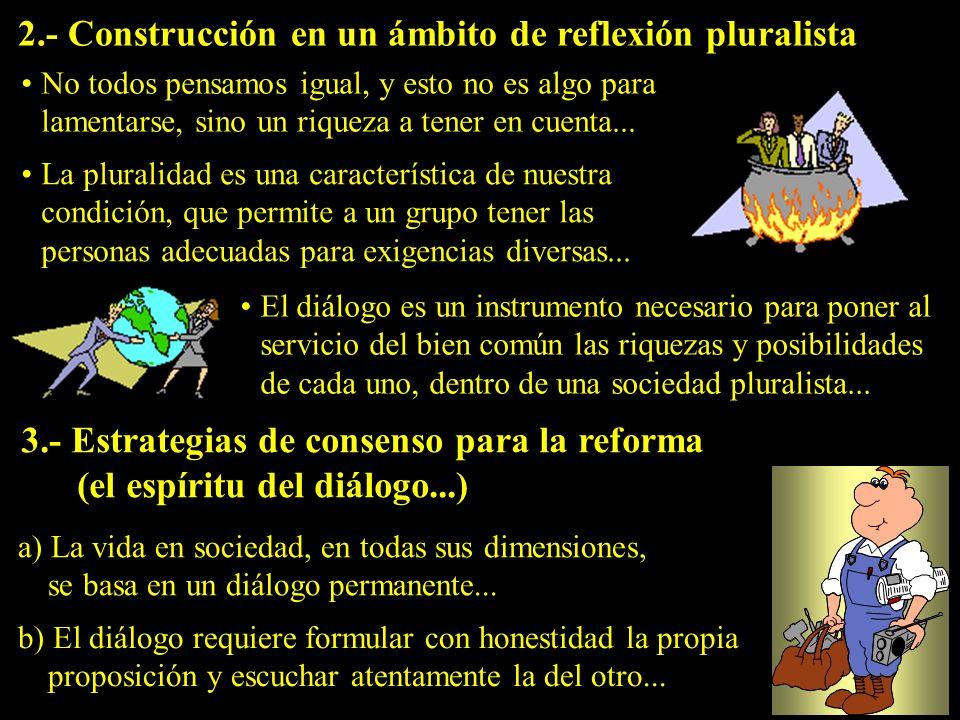 2.- Construcción en un ámbito de reflexión pluralista No todos pensamos igual, y esto no es algo para lamentarse, sino un riqueza a tener en cuenta...