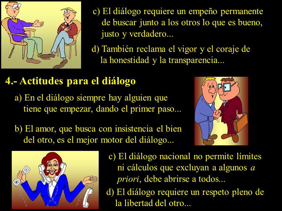 c) El diálogo requiere un empeño permanente de buscar junto a los otros lo que es bueno, justo y verdadero...