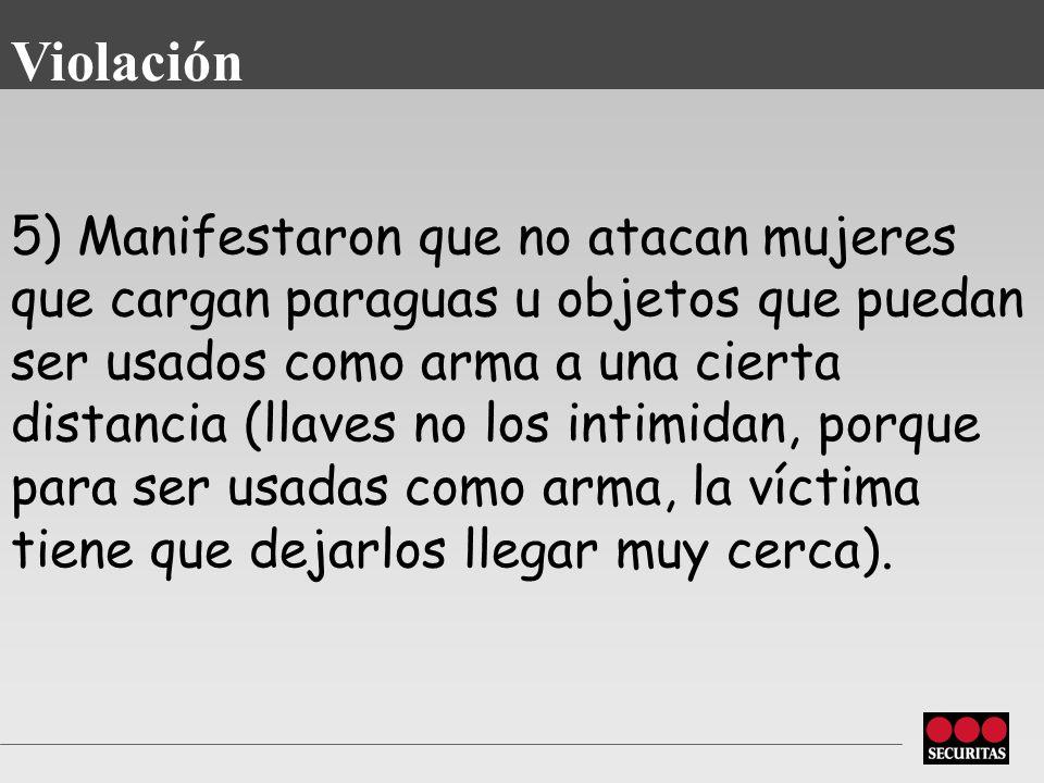 5) Manifestaron que no atacan mujeres que cargan paraguas u objetos que puedan ser usados como arma a una cierta distancia (llaves no los intimidan, porque para ser usadas como arma, la víctima tiene que dejarlos llegar muy cerca).