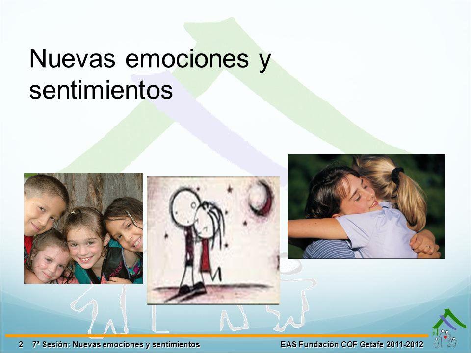 2 EAS Fundación COF Getafe 2011-2012 7ª Sesión: Nuevas emociones y sentimientos Nuevas emociones y sentimientos