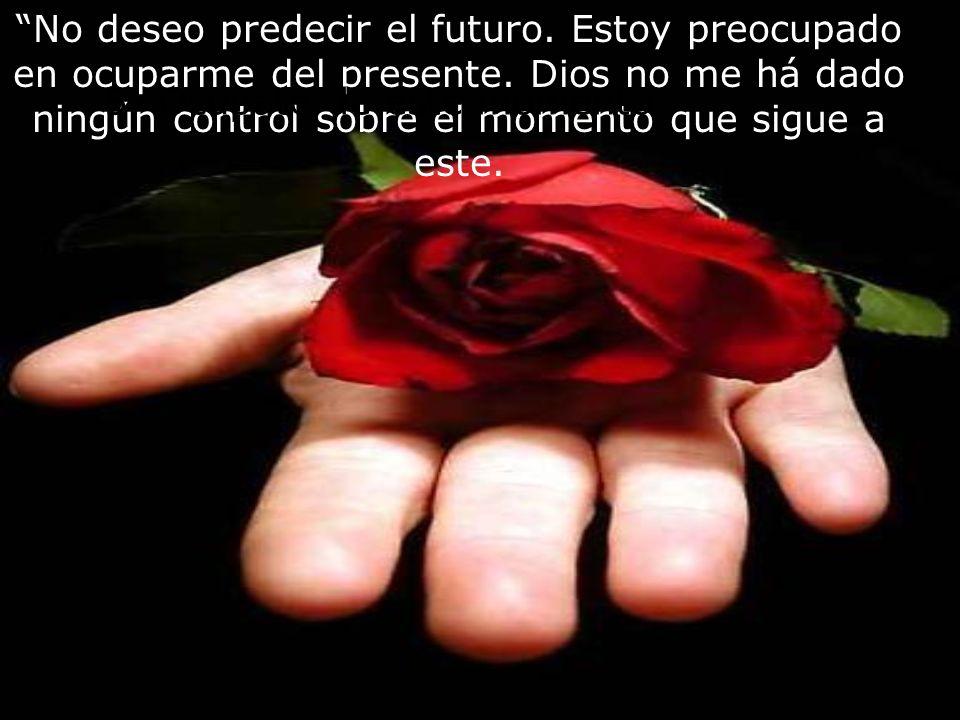 No deseo predecir el futuro.Estoy preocupado en ocuparme del presente.