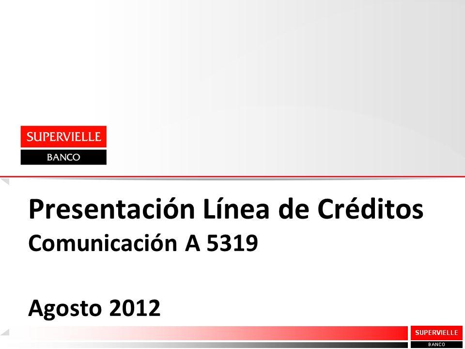 Presentación Línea de Créditos Comunicación A 5319 Agosto 2012