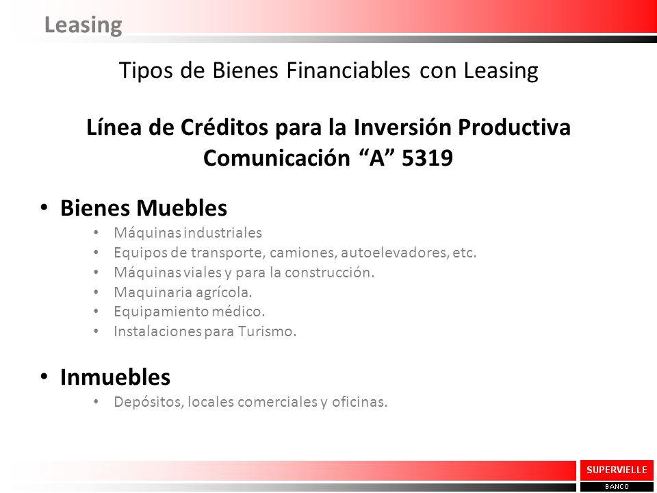 Tipos de Bienes Financiables con Leasing Línea de Créditos para la Inversión Productiva Comunicación A 5319 Bienes Muebles Máquinas industriales Equipos de transporte, camiones, autoelevadores, etc.