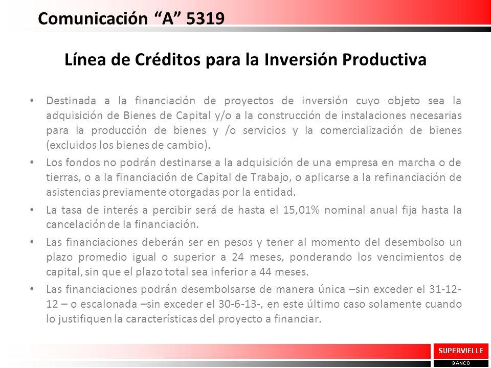 Comunicación A 5319 Línea de Créditos para la Inversión Productiva Destinada a la financiación de proyectos de inversión cuyo objeto sea la adquisición de Bienes de Capital y/o a la construcción de instalaciones necesarias para la producción de bienes y /o servicios y la comercialización de bienes (excluidos los bienes de cambio).