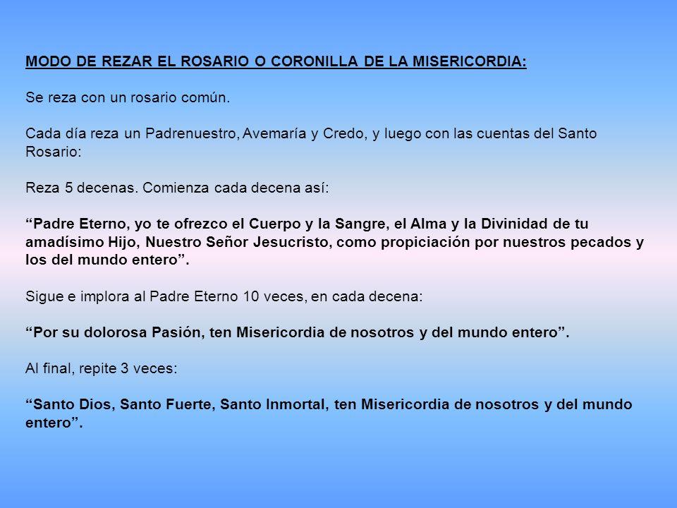 MODO DE REZAR EL ROSARIO O CORONILLA DE LA MISERICORDIA: Se reza con un rosario común.
