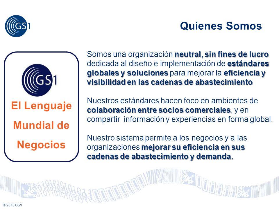 © 2008 GS1 © 2010 GS1 neutral, sin fines de lucro estándares globales y soluciones eficiencia y visibilidad en las cadenas de abastecimiento Somos una