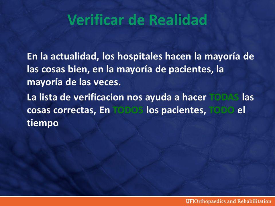 Verificar de Realidad En la actualidad, los hospitales hacen la mayoría de las cosas bien, en la mayoría de pacientes, la mayoría de las veces. La lis