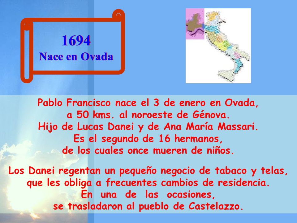 1694 Nace en Ovada 1694 Nace en Ovada Pablo Francisco nace el 3 de enero en Ovada, a 50 kms.