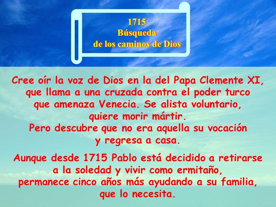 Cree oír la voz de Dios en la del Papa Clemente XI, que llama a una cruzada contra el poder turco que amenaza Venecia.