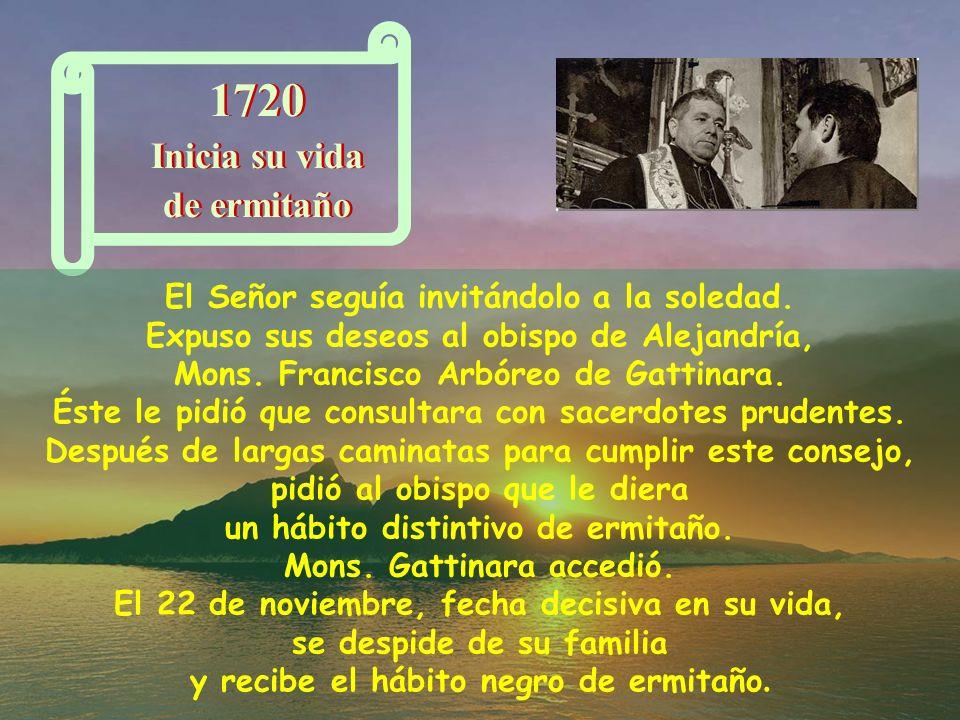 1720 Inicia su vida de ermitaño 1720 Inicia su vida de ermitaño El Señor seguía invitándolo a la soledad.