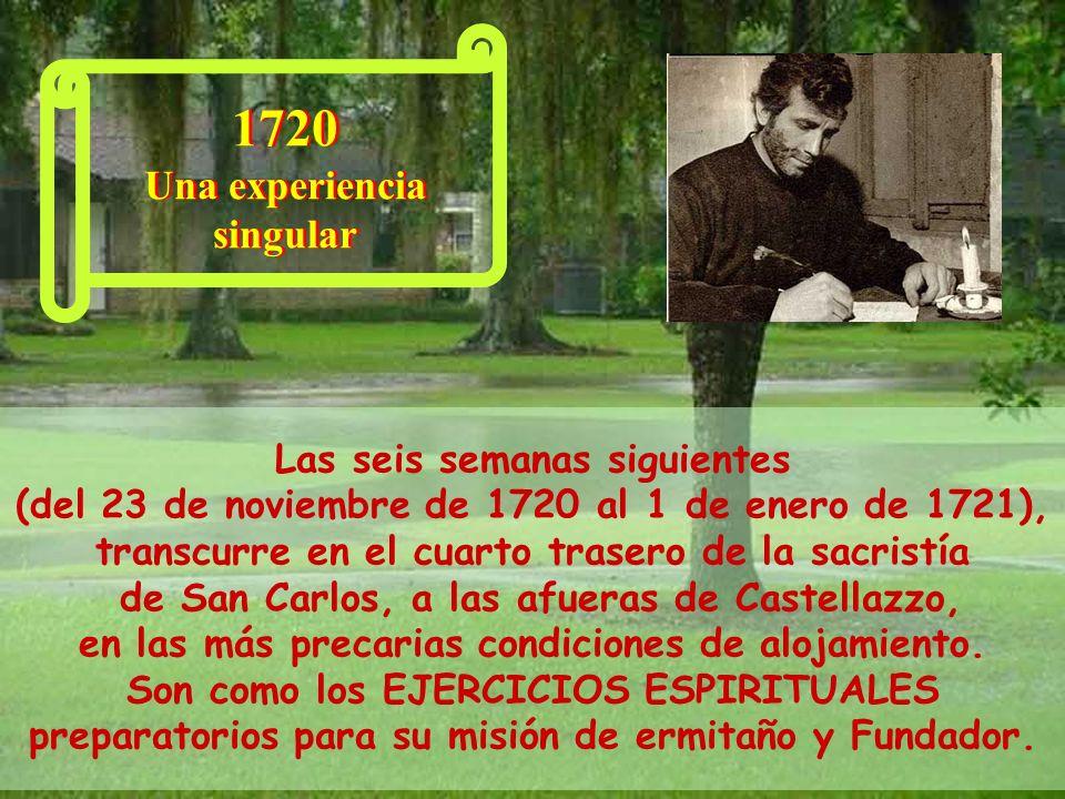 Las seis semanas siguientes (del 23 de noviembre de 1720 al 1 de enero de 1721), transcurre en el cuarto trasero de la sacristía de San Carlos, a las afueras de Castellazzo, en las más precarias condiciones de alojamiento.